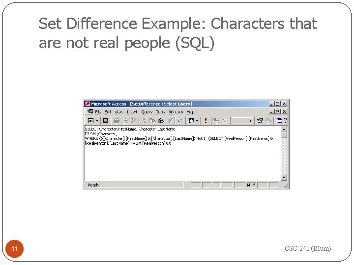 Set Difference Example: Characters that are not real people (SQL) 41 CSC 240 (Blum)