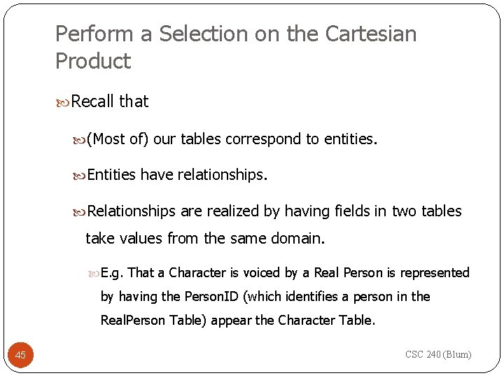 Perform a Selection on the Cartesian Product Recall that (Most of) our tables correspond