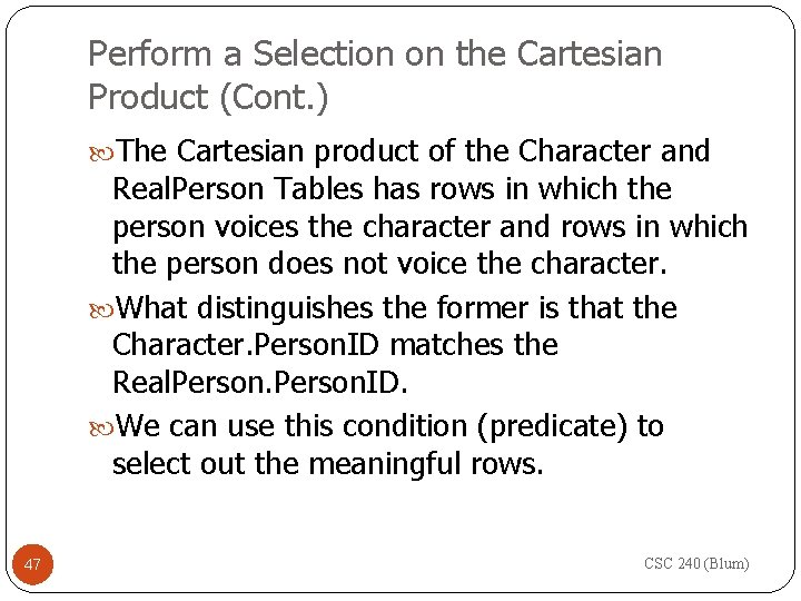 Perform a Selection on the Cartesian Product (Cont. ) The Cartesian product of the
