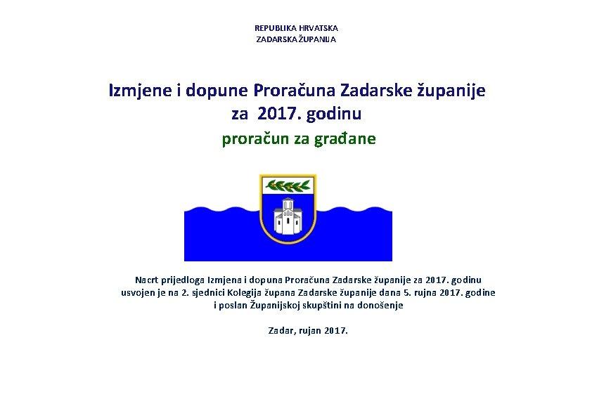 REPUBLIKA HRVATSKA ZADARSKA ŽUPANIJA Izmjene i dopune Proračuna Zadarske županije za 2017. godinu proračun