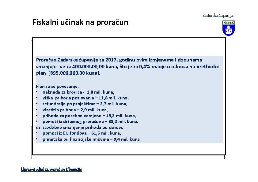 Fiskalni učinak na proračun Zadarska županija Proračun Zadarske županije za 2017. godinu ovim izmjenama