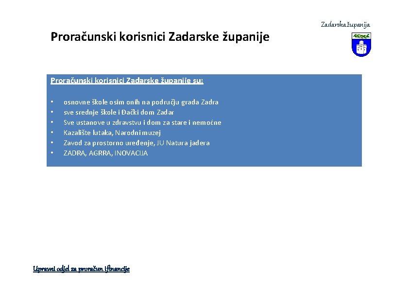 Proračunski korisnici Zadarske županije su: • • • osnovne škole osim onih na području