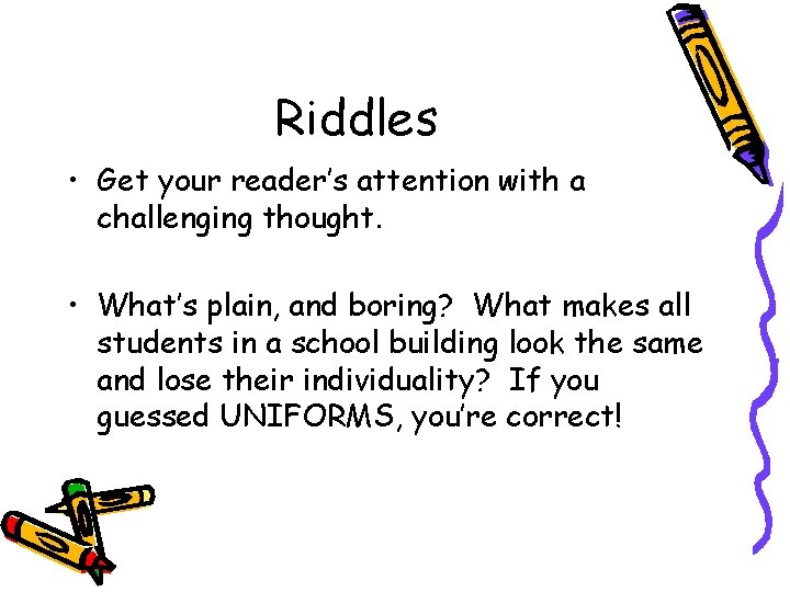 Riddles • Get your reader's attention with a challenging thought. • What's plain, and