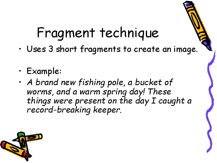 Fragment technique • Uses 3 short fragments to create an image. • Example: •