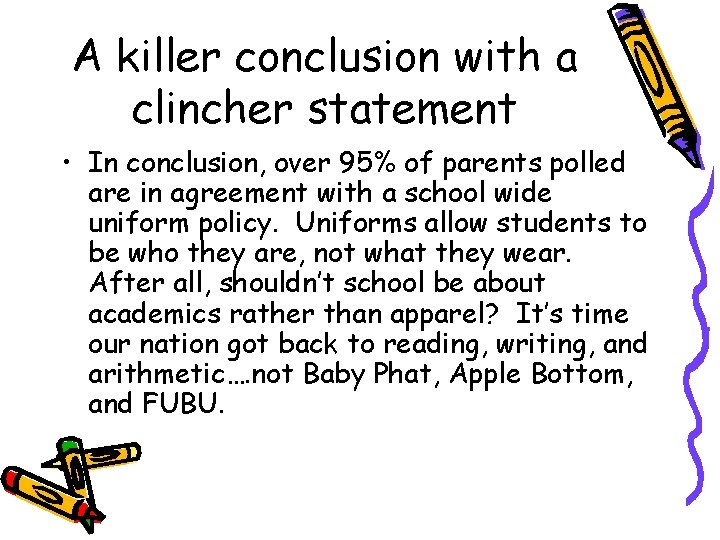 A killer conclusion with a clincher statement • In conclusion, over 95% of parents