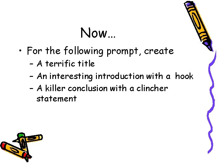 Now… • For the following prompt, create – A terrific title – An interesting