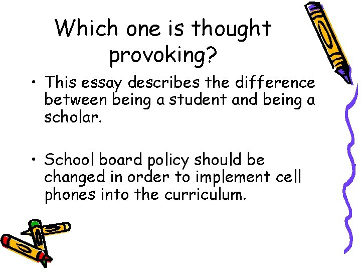 Which one is thought provoking? • This essay describes the difference between being a
