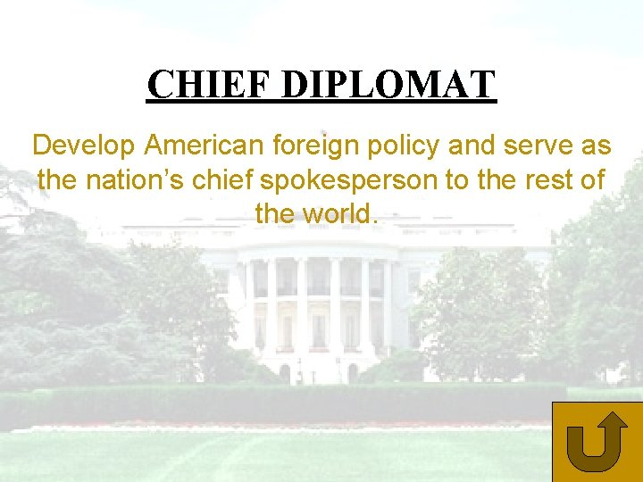 CHIEF DIPLOMAT Develop American foreign policy and serve as the nation's chief spokesperson to