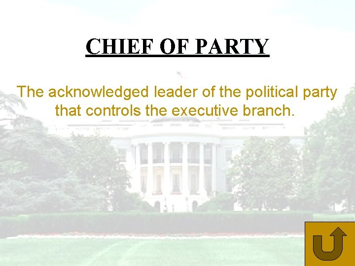 CHIEF OF PARTY The acknowledged leader of the political party that controls the executive