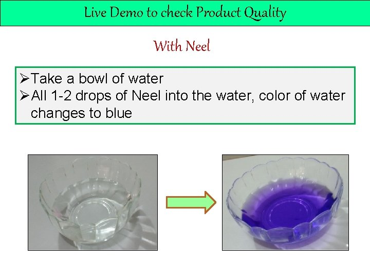 Live Demo to check Product Quality With Neel ØTake a bowl of water ØAll