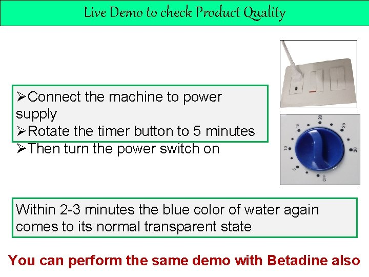 Live Demo to check Product Quality ØConnect the machine to power supply ØRotate the