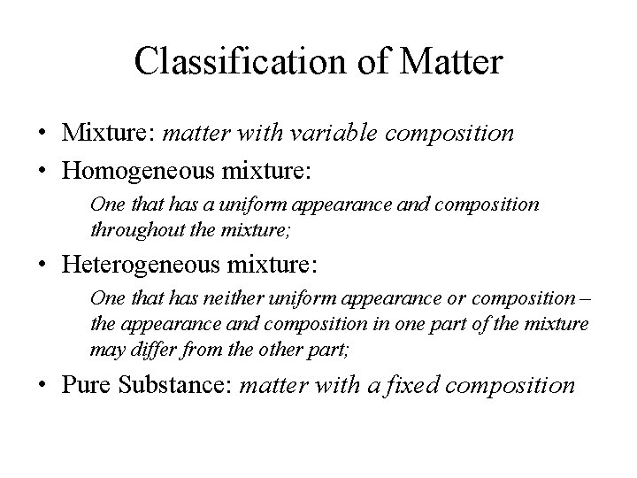 Classification of Matter • Mixture: matter with variable composition • Homogeneous mixture: One that