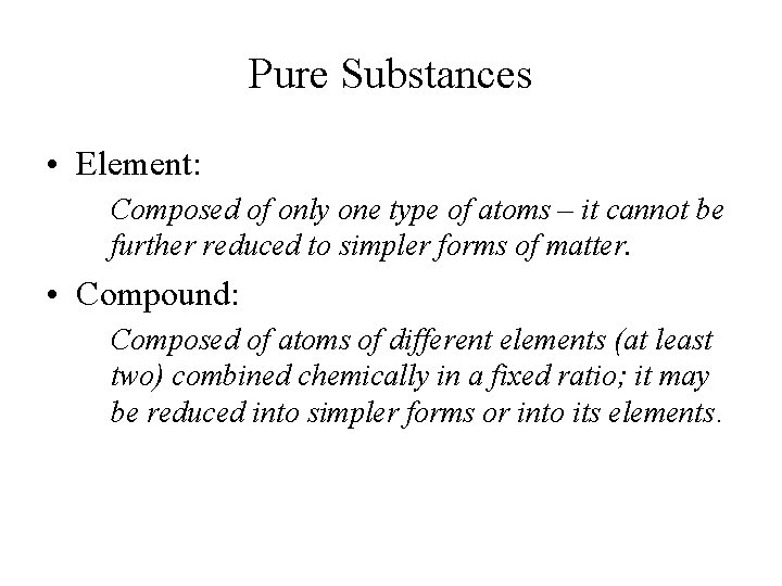 Pure Substances • Element: Composed of only one type of atoms – it cannot