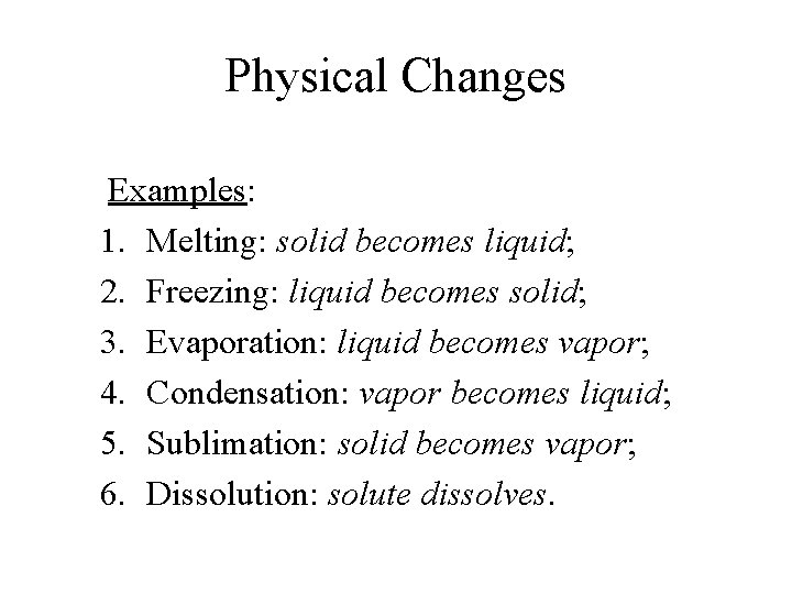 Physical Changes Examples: 1. Melting: solid becomes liquid; 2. Freezing: liquid becomes solid; 3.