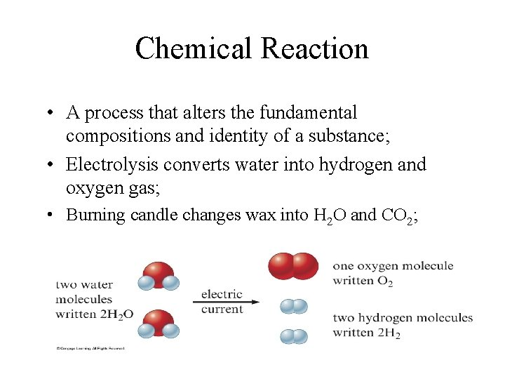 Chemical Reaction • A process that alters the fundamental compositions and identity of a