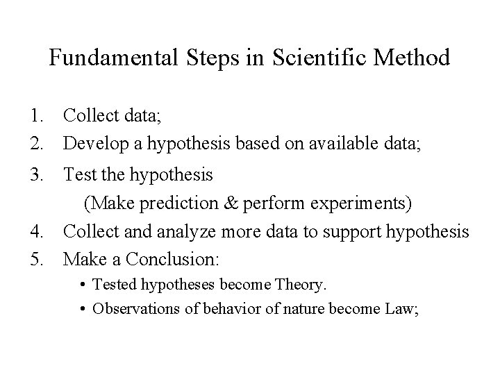 Fundamental Steps in Scientific Method 1. Collect data; 2. Develop a hypothesis based on