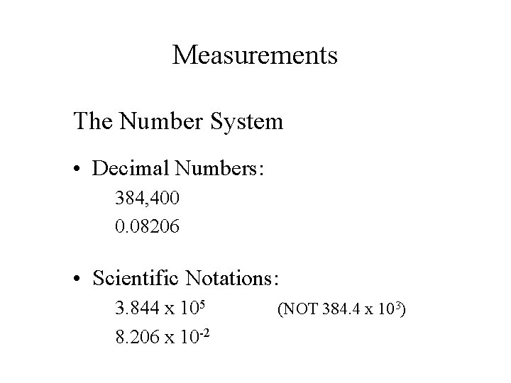 Measurements The Number System • Decimal Numbers: 384, 400 0. 08206 • Scientific Notations:
