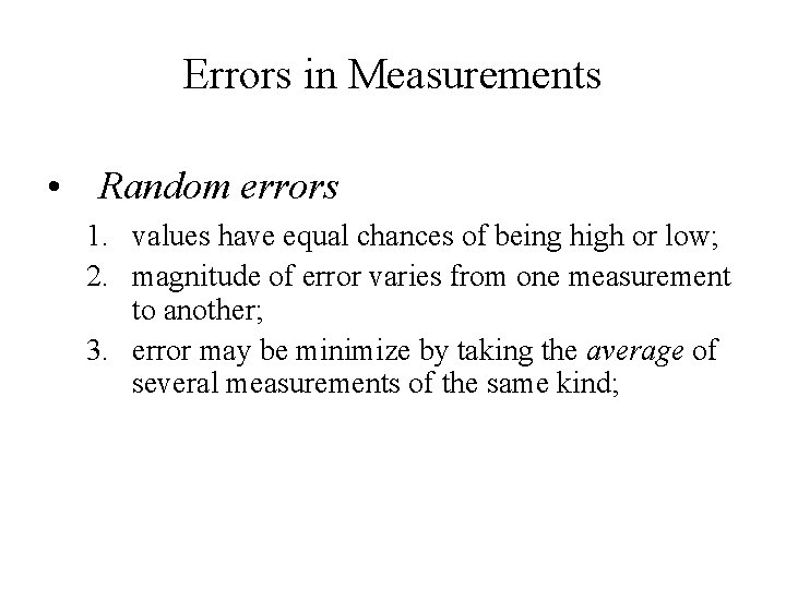 Errors in Measurements • Random errors 1. values have equal chances of being high