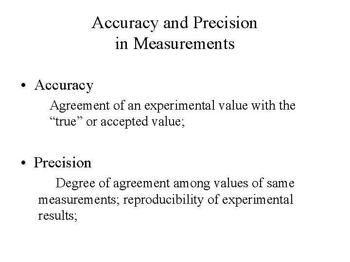 Accuracy and Precision in Measurements • Accuracy Agreement of an experimental value with the