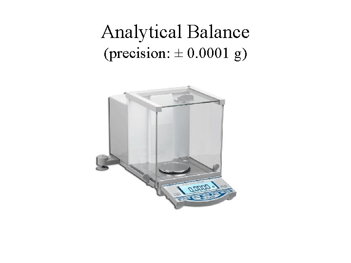 Analytical Balance (precision: ± 0. 0001 g)