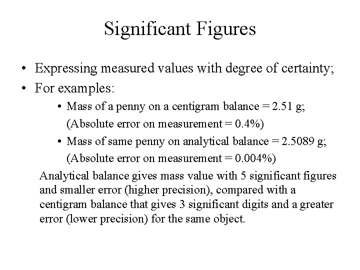Significant Figures • Expressing measured values with degree of certainty; • For examples: •