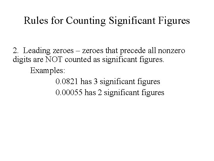 Rules for Counting Significant Figures 2. Leading zeroes – zeroes that precede all nonzero