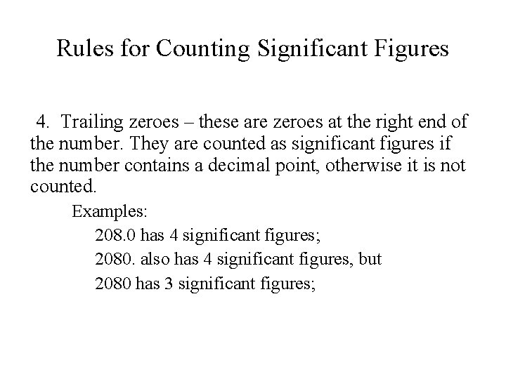 Rules for Counting Significant Figures 4. Trailing zeroes – these are zeroes at the