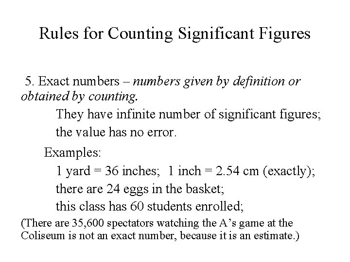 Rules for Counting Significant Figures 5. Exact numbers – numbers given by definition or