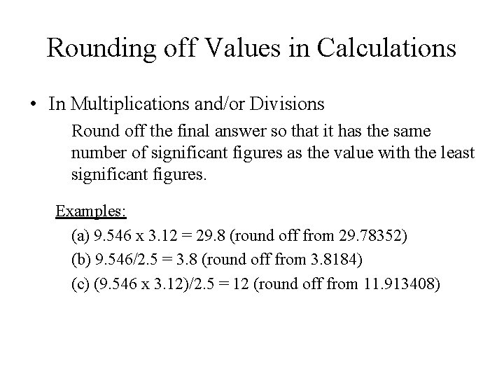 Rounding off Values in Calculations • In Multiplications and/or Divisions Round off the final