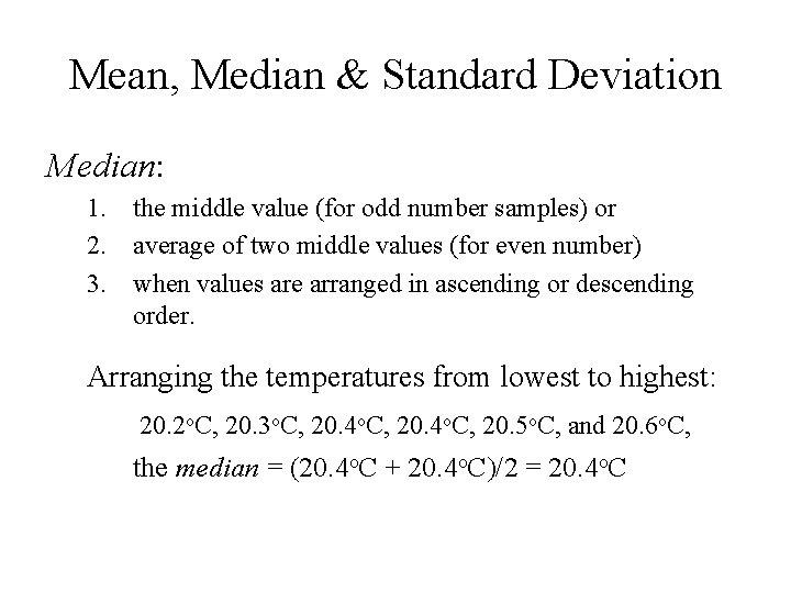 Mean, Median & Standard Deviation Median: 1. the middle value (for odd number samples)