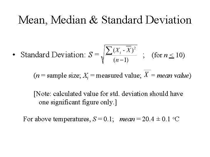 Mean, Median & Standard Deviation • Standard Deviation: S = (n = sample size;