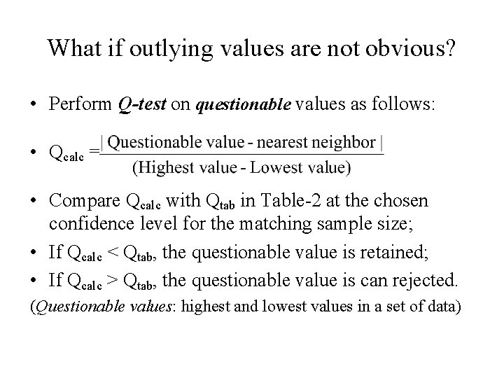 What if outlying values are not obvious? • Perform Q-test on questionable values as