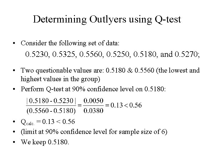 Determining Outlyers using Q-test • Consider the following set of data: 0. 5230, 0.