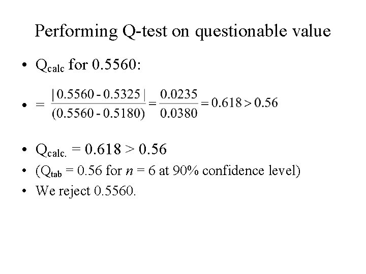 Performing Q-test on questionable value • Qcalc for 0. 5560: • = • Qcalc.