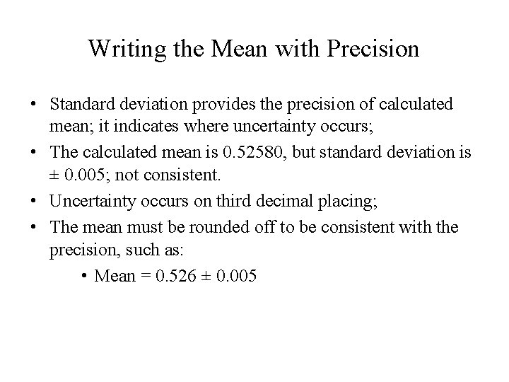 Writing the Mean with Precision • Standard deviation provides the precision of calculated mean;