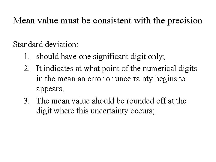 Mean value must be consistent with the precision Standard deviation: 1. should have one
