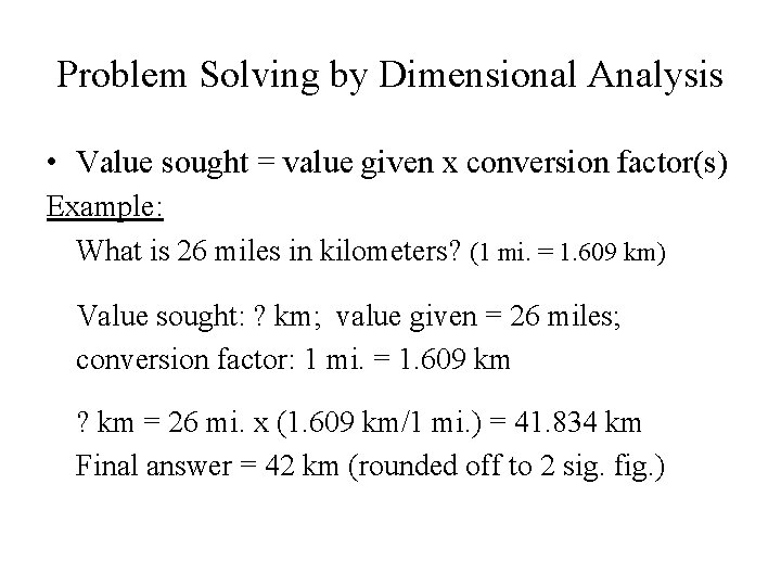 Problem Solving by Dimensional Analysis • Value sought = value given x conversion factor(s)