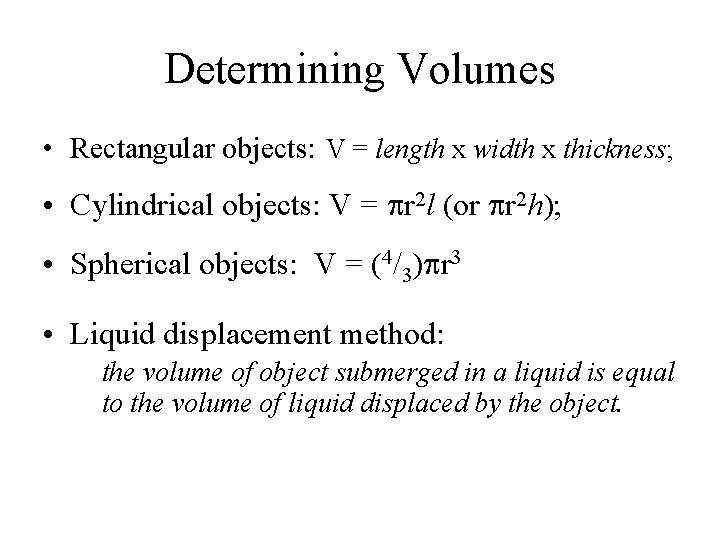Determining Volumes • Rectangular objects: V = length x width x thickness; • Cylindrical