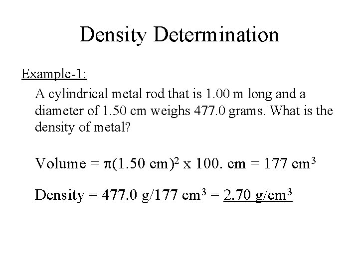 Density Determination Example-1: A cylindrical metal rod that is 1. 00 m long and