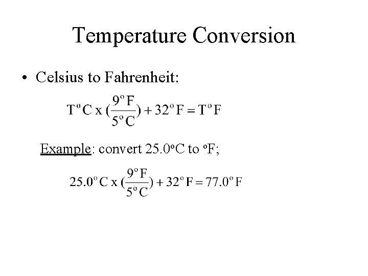 Temperature Conversion • Celsius to Fahrenheit: Example: convert 25. 0 o. C to o.
