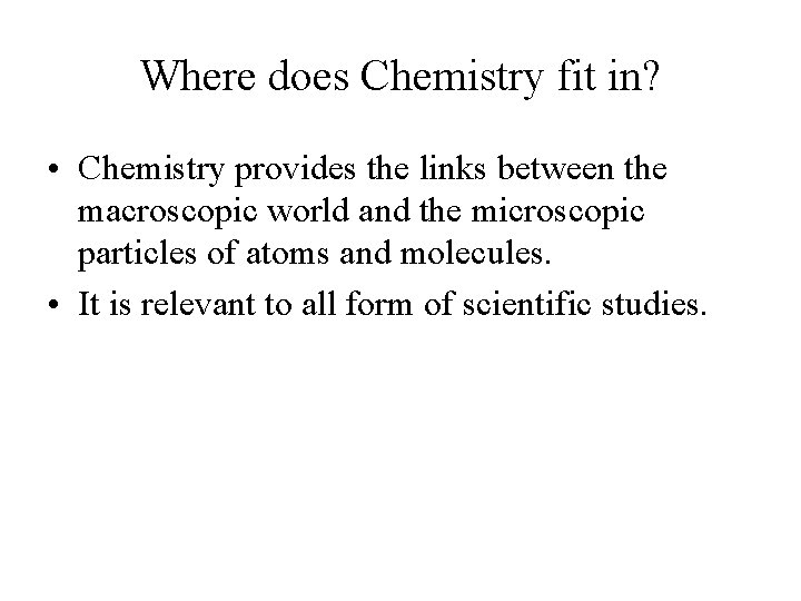 Where does Chemistry fit in? • Chemistry provides the links between the macroscopic world