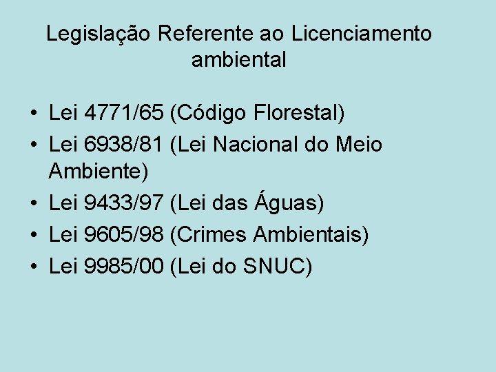 Legislação Referente ao Licenciamento ambiental • Lei 4771/65 (Código Florestal) • Lei 6938/81 (Lei