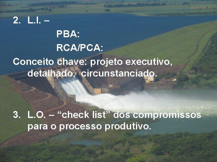 2. L. I. – PBA: RCA/PCA: Conceito chave: projeto executivo, detalhado, circunstanciado. 3. L.