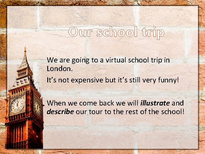 Our school trip We are going to a virtual school trip in London. It's