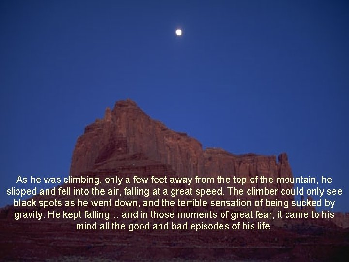 As he was climbing, only a few feet away from the top of the