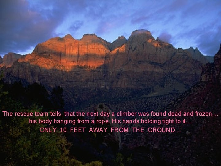 The rescue team tells, that the next day a climber was found dead and