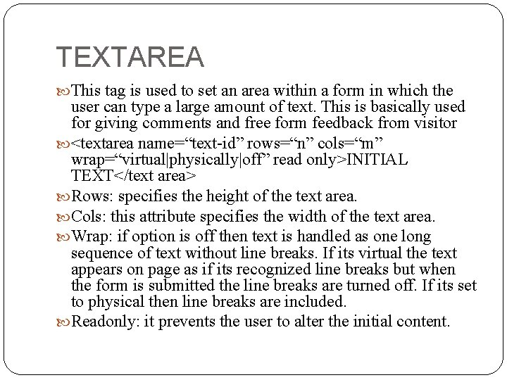 TEXTAREA This tag is used to set an area within a form in which