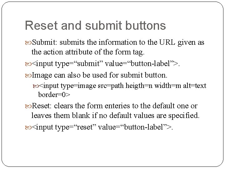 Reset and submit buttons Submit: submits the information to the URL given as the