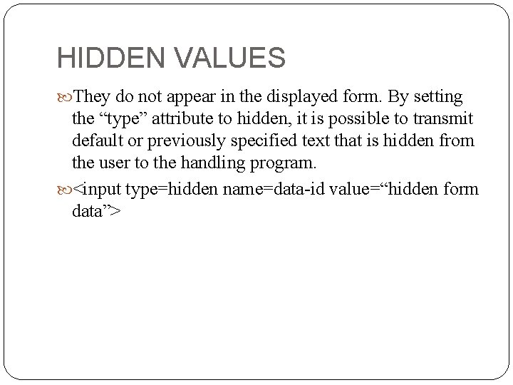 """HIDDEN VALUES They do not appear in the displayed form. By setting the """"type"""""""