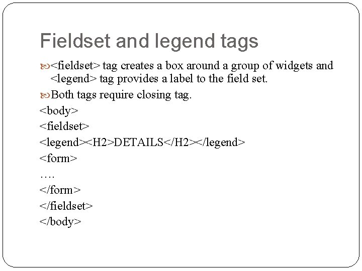 Fieldset and legend tags <fieldset> tag creates a box around a group of widgets